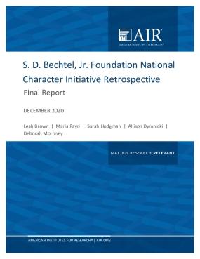 S. D. Bechtel, Jr. Foundation National Character Initiative Retrospective Final Report